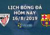 Lịch thi đấu bóng đá hôm nay ngày 16/8/2019 rạng sáng ngày 17/8/2019