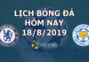 Lịch thi đấu bóng đá hôm nay ngày 18/8/2019 rạng sáng ngày 19/8/2019