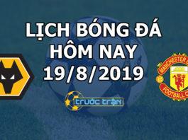 Lịch thi đấu bóng đá hôm nay ngày 19/8/2019 rạng sáng ngày 20/8/2019