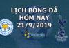 Lịch thi đấu bóng đá hôm nay ngày 21/9/2019 rạng sáng ngày 22/9/2019