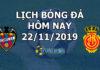 Lịch thi đấu bóng đá hôm nay ngày 22/11/2019 rạng sáng ngày 23/11/2019