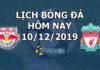 Lịch thi đấu bóng đá hôm nay ngày 10/12/2019 rạng sáng ngày 11/12/2019