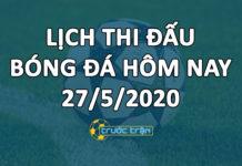 Lịch thi đấu bóng đá hôm nay ngày 27/5/2020 rạng sáng ngày 28/5/2020