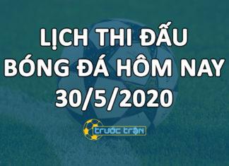 Lịch thi đấu bóng đá hôm nay ngày 30/5/2020 rạng sáng ngày 31/5/2020