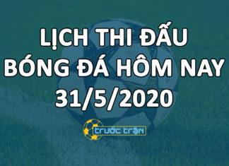 Lịch thi đấu bóng đá hôm nay ngày 31/5/2020 rạng sáng ngày 1/6/2020