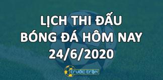 Lịch thi đấu bóng đá hôm nay ngày 24/6/2020 rạng sáng ngày 25/6/2020