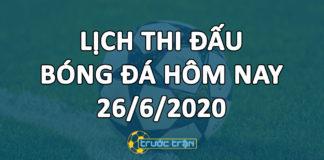 Lịch thi đấu bóng đá hôm nay ngày 26/6/2020 rạng sáng ngày 27/6/2020