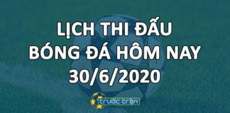 Lịch thi đấu bóng đá hôm nay ngày 30/6/2020 rạng sáng ngày 1/7/2020