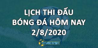 Lịch thi đấu bóng đá hôm nay ngày 2/8/2020 rạng sáng ngày 3/8/2020