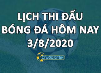Lịch thi đấu bóng đá hôm nay ngày 3/8/2020 rạng sáng ngày 4/8/2020