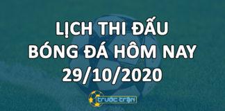 Lịch thi đấu bóng đá hôm nay ngày 29/10/2020 rạng sáng ngày 30/10/2020