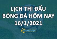 Lịch thi đấu bóng đá hôm nay ngày 16/1/2021 rạng sáng ngày 17/1/2021