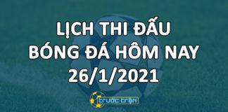 Lịch thi đấu bóng đá hôm nay ngày 26/1/2021 rạng sáng ngày 27/1/2021