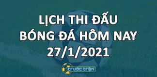 Lịch thi đấu bóng đá hôm nay ngày 27/1/2021 rạng sáng ngày 28/1/2021