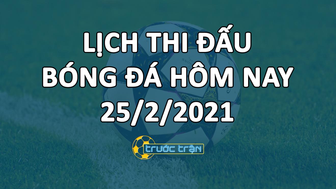 Lịch thi đấu bóng đá hôm nay ngày 25/2/2021 rạng sáng ngày 26/2/2021