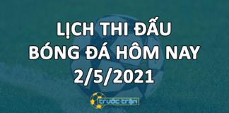 Lịch thi đấu bóng đá hôm nay ngày 2/5/2021 rạng sáng ngày 3/5/2021