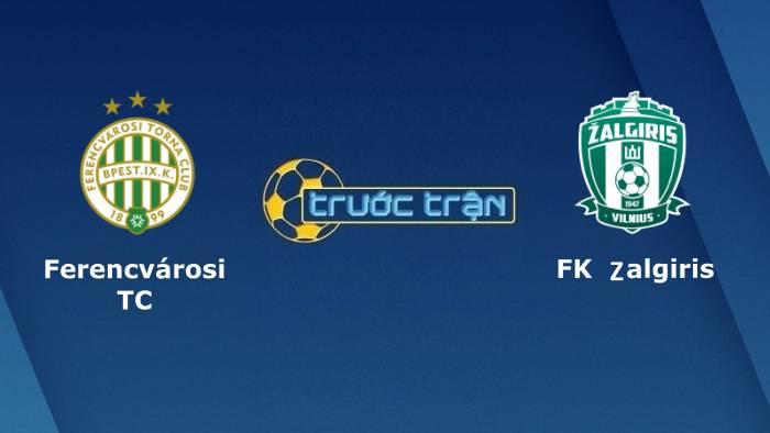 Ferencvarosi vs Zalgiris Vilnius–Tip kèo bóng đá hôm nay – 01h00 21/07/2021– UEFA Champions League