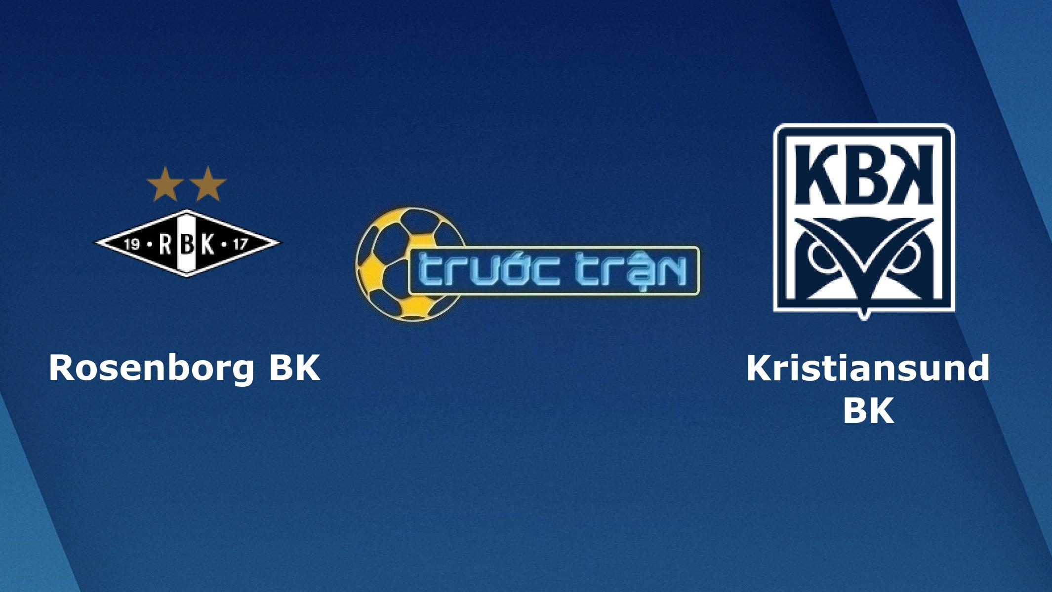 Rosenborg vs Kristiansund –Tip kèo bóng đá hôm nay – 23h00 10/07/2021– VĐQG Na Uy