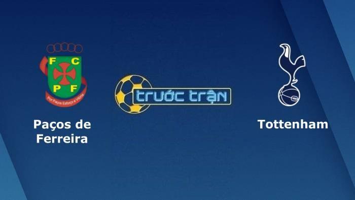 Pacos de Ferreira vs Tottenham Hotspur – Soi kèo hôm nay 01h3020/08/2021 – Europa Conference League