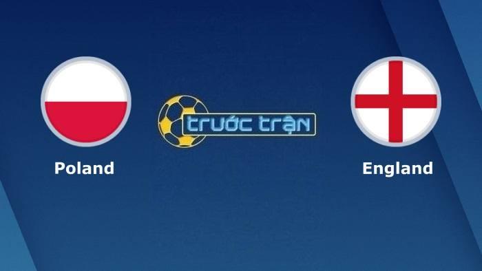 Ba Lan vs Anh – Soi kèo hôm nay 01h45 09/09/2021 – Vòng loại World Cup khu vực châu Âu