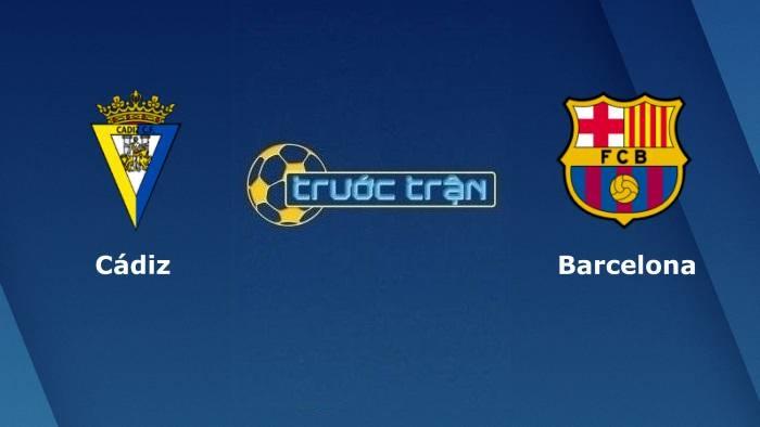 Cadiz vs Barcelona – Soi kèo hôm nay 03h00 24/09/2021 – VĐQG Tây Ban Nha