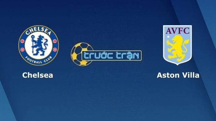 Chelsea vs Aston Villa – Soi kèo hôm nay 01h45 23/09/2021 – Carbao Cup