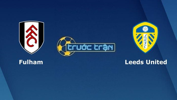 Fulham vs Leeds United– Soi kèo hôm nay01h45 22/09/2021 – Carabao Cup