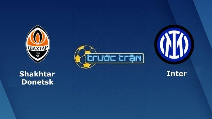 Shakhtar Donetsk vs Inter Milan – Soi kèo hôm nay 23h45 28/09/2021 – Champions League