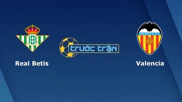 Real Betis vs Valencia– Soi kèo hôm nay01h00 28/10/2021 – VĐQG Tây Ban Nha