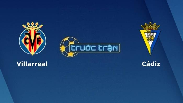 Villarreal vs Cadiz – Soi kèo hôm nay 02h3027/10/2021 – VĐQG Tây Ban Nha